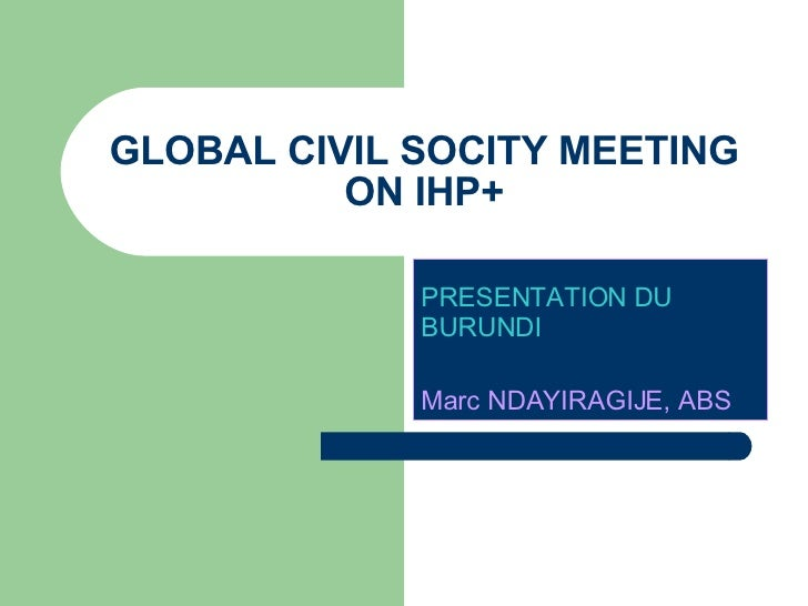 GLOBAL CIVIL SOCITY MEETING ON IHP+ PRESENTATION DU BURUNDI   Marc NDAYIRAGIJE, ABS