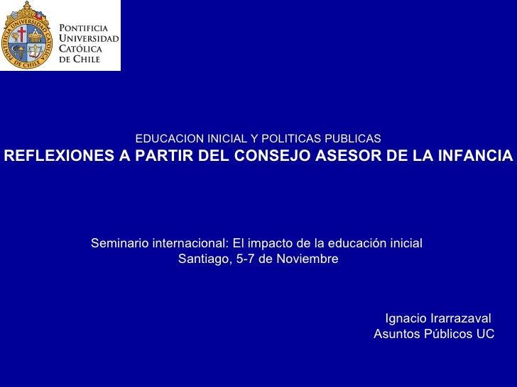 EDUCACION INICIAL Y POLITICAS PUBLICAS REFLEXIONES A PARTIR DEL CONSEJO ASESOR DE LA INFANCIA Seminario internacional: El ...
