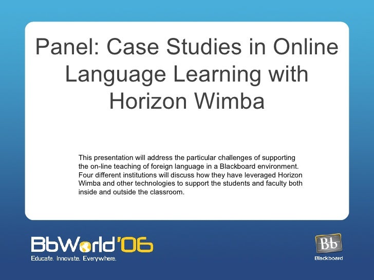 Panel: Case Studies in Online Language Learning with Horizon Wimba This presentation will address the particular challenge...