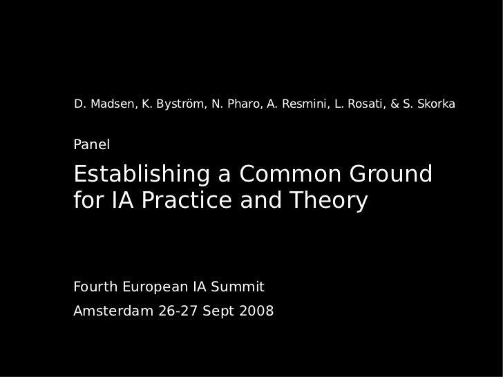 D. Madsen, K. Byström, N. Pharo, A. Resmini, L. Rosati, & S. Skorka   Panel  Establishing a Common Ground for IA Practice ...