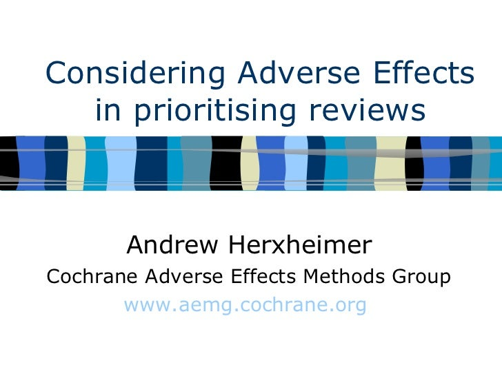 Considering Adverse Effects in prioritising reviews Andrew Herxheimer Cochrane Adverse Effects Methods Group www.aemg.coch...