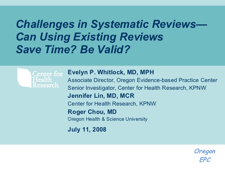 Challenges in Systematic Reviews—Can Using Existing Reviews Save  Time? Be Valid?   Evelyn P. Whitlock, MD, MPH Associate...