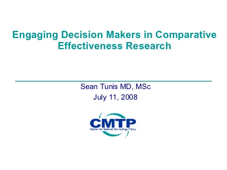 Engaging Decision Makers in Comparative Effectiveness Research Sean Tunis MD, MSc July 11, 2008