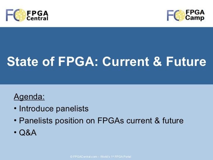 State of FPGA: Current & Future <ul><li>Agenda: </li></ul><ul><li>Introduce panelists </li></ul><ul><li>Panelists position...