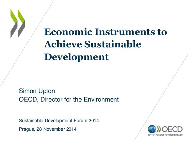 Simon Upton OECD, Director for the Environment Economic Instruments to Achieve Sustainable Development Sustainable Develop...