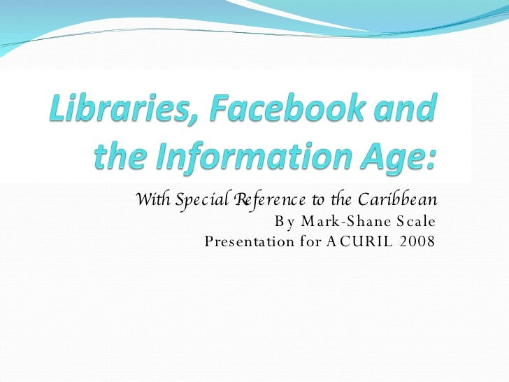 With Special Reference to the Caribbean By Mark-Shane Scale Presentation for ACURIL 2008