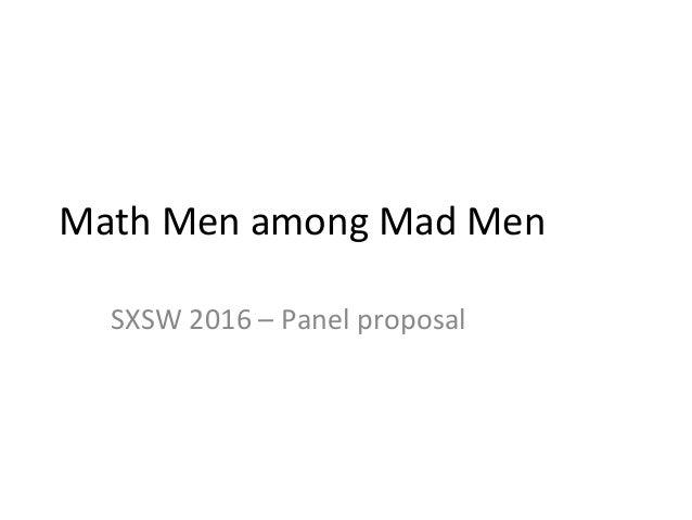 Math  Men  among  Mad  Men   SXSW  2016  –  Panel  proposal