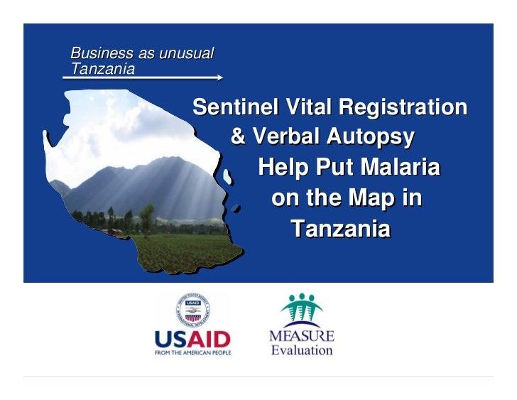 Business as unusual Tanzania Sentinel Vital Registration   & Verbal Autopsy   Help Put Malaria    on the Map in   Tanzania