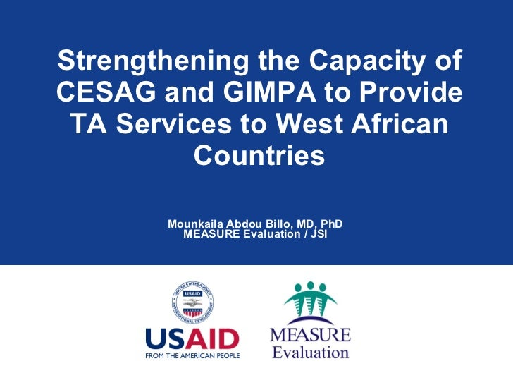 Strengthening the Capacity of CESAG and GIMPA to Provide TA Services to West African Countries Mounkaila Abdou Billo, MD, ...