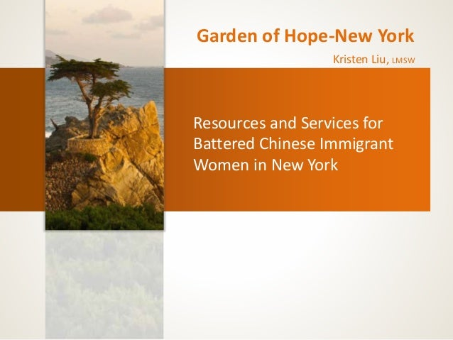 Garden of Hope-New York  Kristen Liu, LMSW  Resources and Services for  Battered Chinese Immigrant  Women in New York