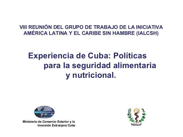 Ministerio de Comercio Exterior y la Inversión Extranjera Cuba Experiencia de Cuba: Políticas para la seguridad alimentari...