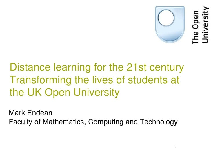 1<br />Distance learning for the 21st centuryTransforming the lives of students at the UK Open University<br />Mark Endean...