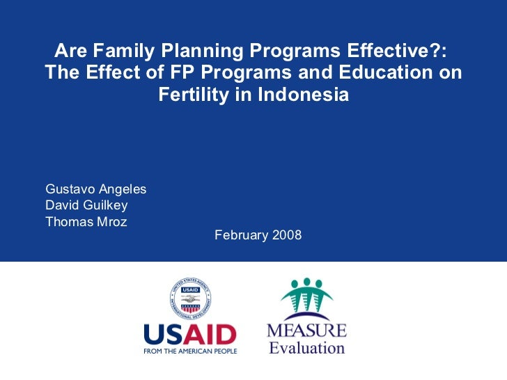 Are Family Planning Programs Effective?:  The Effect of FP Programs and Education on Fertility in Indonesia Gustavo Angele...