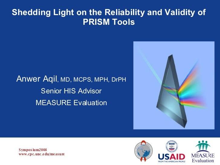 Shedding Light on the Reliability and Validity of  PRISM Tools  <ul><li>Anwer Aqil , MD, MCPS, MPH, DrPH </li></ul><ul><li...