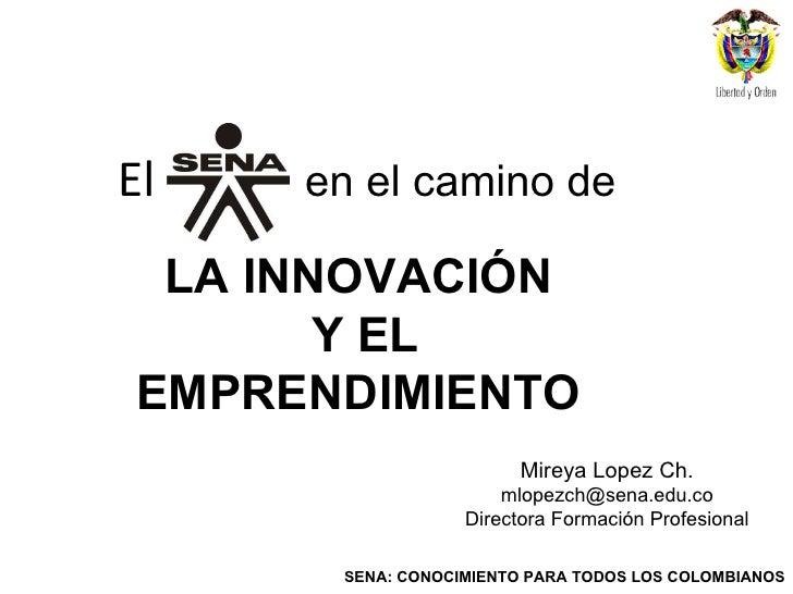 El LA INNOVACIÓN  Y EL EMPRENDIMIENTO  en el camino de Mireya Lopez Ch. [email_address] Directora Formación Profesional