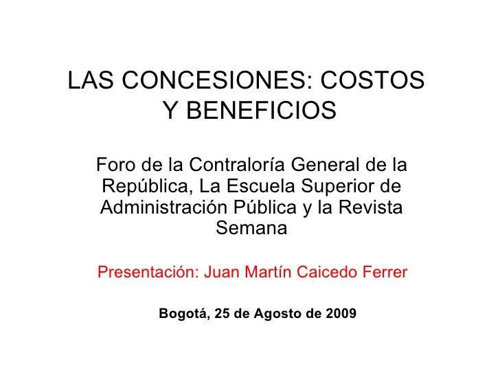 LAS CONCESIONES: COSTOS  Y BENEFICIOS Foro de la Contraloría General de la República, La Escuela Superior de Administració...