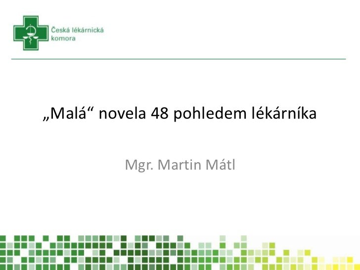 """Malá"" novela 48 pohledem lékárníka<br />Mgr. Martin Mátl<br />"