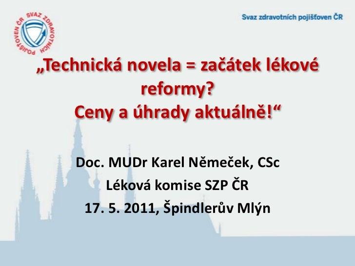 """Doc. MUDr Karel Němeček, CSc<br />Léková komise SZP ČR<br />17. 5. 2011, Špindlerův Mlýn<br />""""Technická novela = začátek ..."""