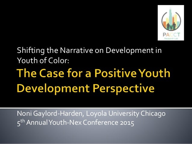 Shifting the Narrative on Development in Youth of Color: Noni Gaylord-Harden, Loyola University Chicago 5th AnnualYouth-Ne...