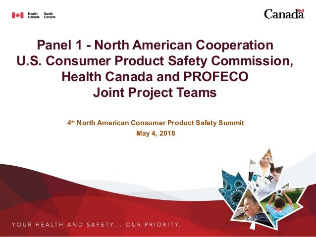 Panel 1 - North American Cooperation U.S. Consumer Product Safety Commission, Health Canada and PROFECO Joint Project Team...