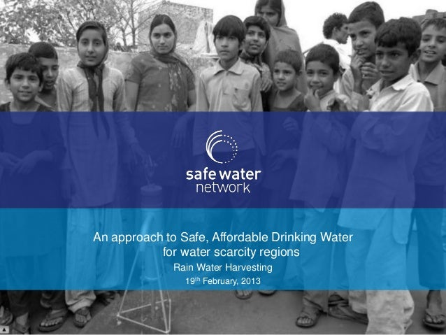 An approach to Safe, Affordable Drinking Water           for water scarcity regions              Rain Water Harvesting    ...