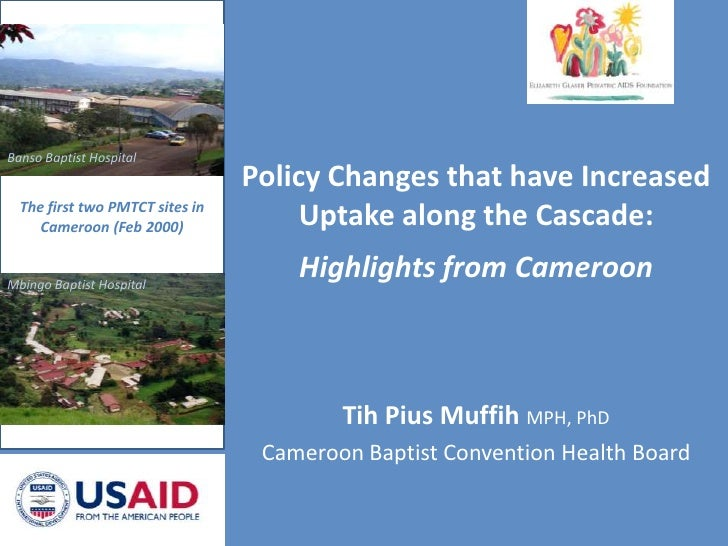 Policy Changes that have Increased Uptake along the Cascade:Highlights from Cameroon<br />Banso Baptist Hospital <br />The...