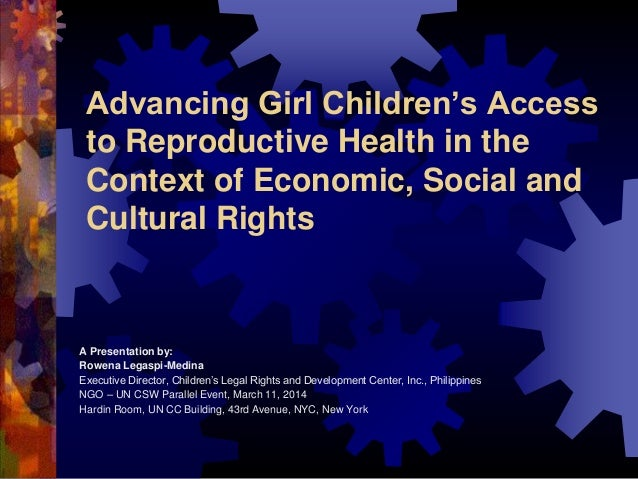 Advancing Girl Children's Access to Reproductive Health in the Context of Economic, Social and Cultural Rights A Presentat...