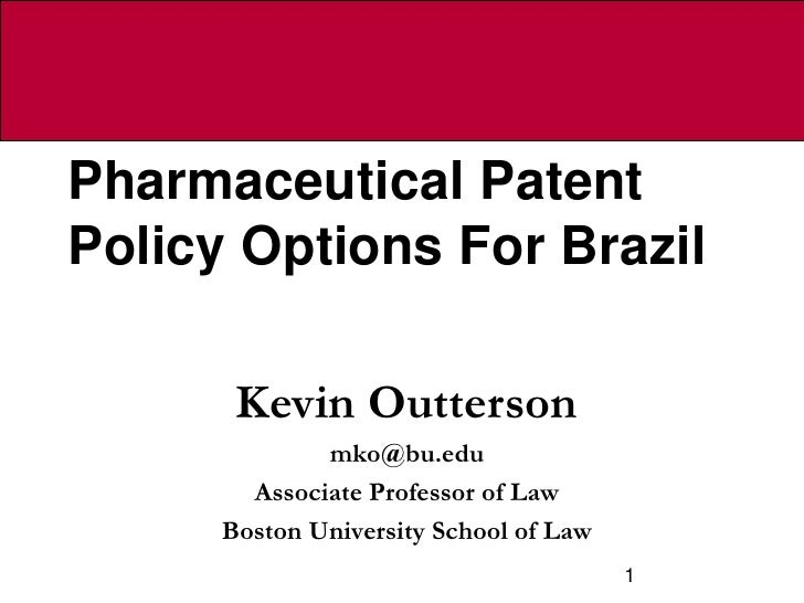 Pharmaceutical Patent Policy Options For Brazil         Kevin Outterson               mko@bu.edu         Associate Profess...