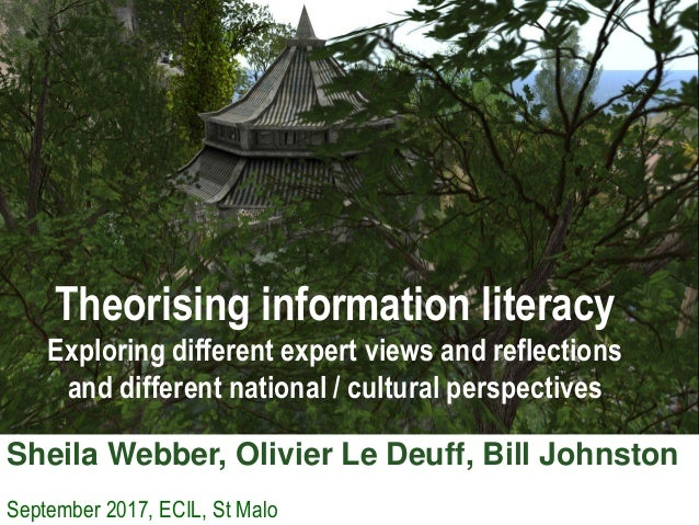 Sheila Webber, Olivier Le Deuff, Bill Johnston September 2017, ECIL, St Malo Theorising information literacy Exploring dif...