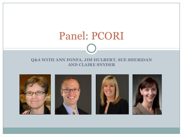 Q&A WITH ANN FONFA, JIM HULBERT, SUE SHERIDAN AND CLAIRE SNYDER Panel: PCORI