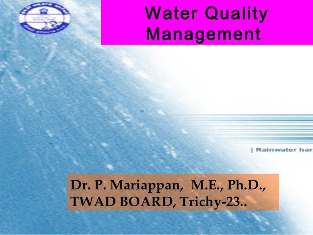 Water Quality           ManagementDr. P. Mariappan, M.E., Ph.D.,TWAD BOARD, Trichy-23..