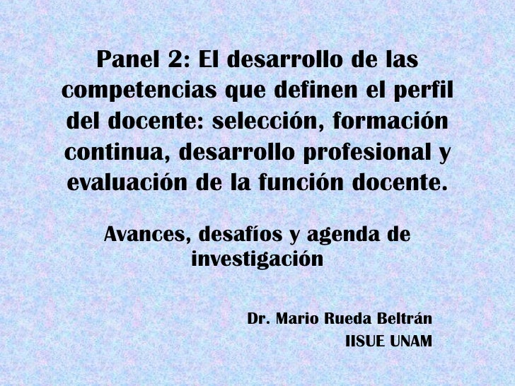 Panel 2: El desarrollo de las competencias que definen el perfil del docente: selección, formación continua, desarrollo pr...