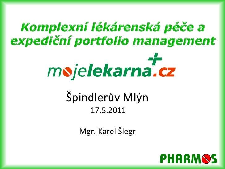 Špindlerův Mlýn 17.5.2011Mgr. Karel Šlegr<br />Komplexní lékárenská péče a <br />expediční portfolio management<br />