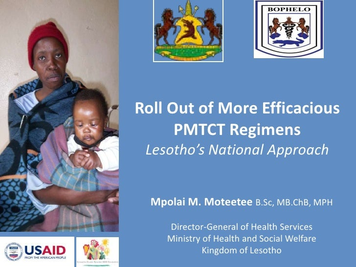 Roll Out of More Efficacious PMTCT RegimensLesotho's National Approach<br />MpolaiM. Moteetee B.Sc,MB.ChB, MPH<br />Direct...