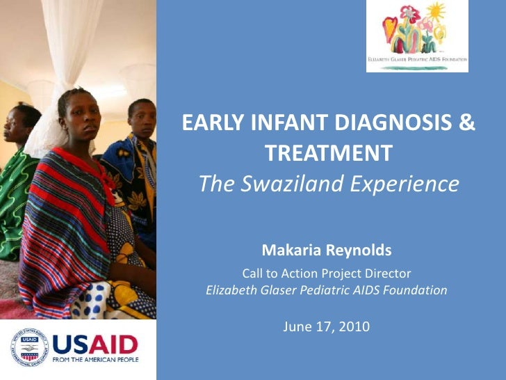 EARLY INFANT DIAGNOSIS & TREATMENTThe Swaziland Experience<br />Makaria Reynolds<br />Call to Action Project Director<br /...