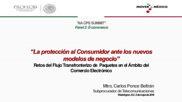"""¨NACPSSUMMIT"""" Panel2:E-commerce """"La protección al Consumidor ante los nuevos modelos de negocio"""" Retos del FlujoTransfront..."""