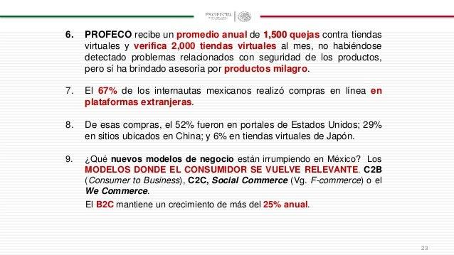 6. PROFECO recibe un promedio anual de 1,500 quejas contra tiendas virtuales y verifica 2,000 tiendas virtuales al mes, no...