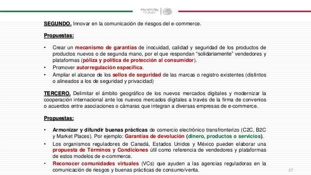 SEGUNDO. Innovar en la comunicación de riesgos del e-commerce. Propuestas: • Crear un mecanismo de garantías de inocuidad,...