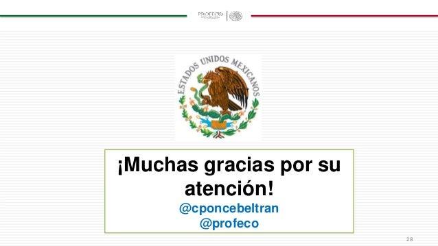 28 ¡Muchas gracias por su atención! @cponcebeltran @profeco
