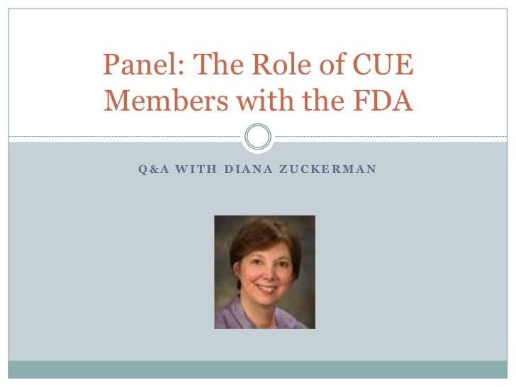 Panel: The Role of CUEMembers with the FDA  Q&A WITH DIANA ZUCKERMAN