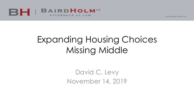 Expanding Housing Choices Missing Middle David C. Levy November 14, 2019