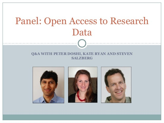 Q&A WITH PETER DOSHI, KATE RYAN AND STEVEN SALZBERG Panel: Open Access to Research Data