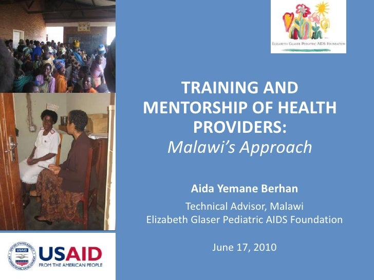 TRAINING AND MENTORSHIP OF HEALTH PROVIDERS:Malawi's Approach<br />Aida Yemane Berhan<br />Technical Advisor, Malawi<br />...