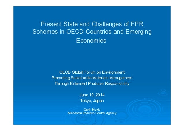 Present State and Challenges of EPR Schemes in OECD Countries and Emerging Economies OECD Global Forum on Environment: Pro...