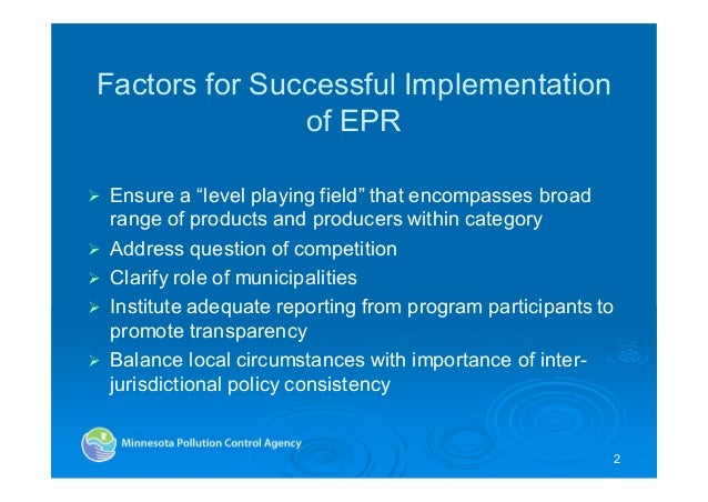"""Factors for Successful Implementation of EPR Ensure a """"level playing field"""" that encompasses broad range of products and p..."""