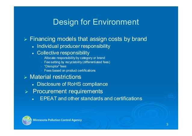 Design for Environment Financing models that assign costs by brand Individual producer responsibility Collective responsib...