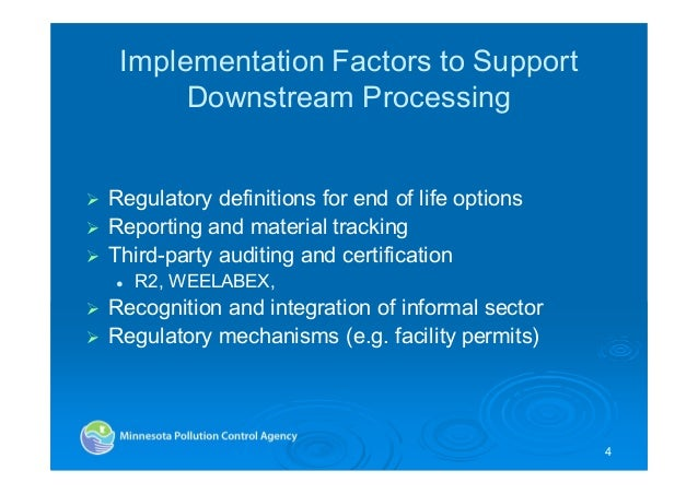 Implementation Factors to Support Downstream Processing Regulatory definitions for end of life options Reporting and mater...