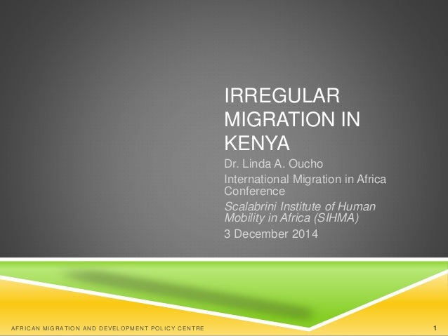 IRREGULAR  MIGRATION IN  KENYA  Dr. Linda A. Oucho  International Migration in Africa  Conference  Scalabrini Institute of...