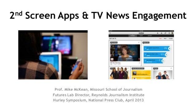 2nd Screen Apps & TV News Engagement         Prof. Mike McKean, Missouri School of Journalism        Futures Lab Director,...