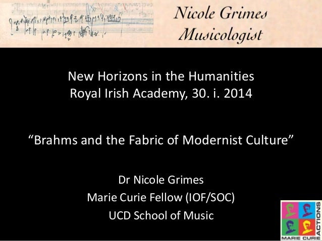 """New Horizons in the Humanities Royal Irish Academy, 30. i. 2014 """"Brahms and the Fabric of Modernist Culture"""" Dr Nicole Gri..."""